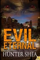Evil Eternal ebook by Hunter Shea