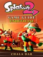 Splatoon 2 Game Guide Unofficial ebook by Chala Dar