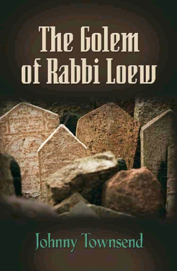The Golem of Rabbi Loew ebook by Johnny Townsend