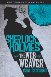 The Further Adventures of Sherlock Holmes: The Web Weaver ebook by Sam Siciliano