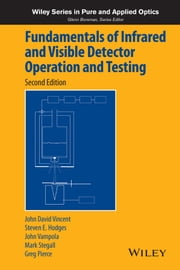 Fundamentals of Infrared and Visible Detector Operation and Testing ebook by John David Vincent,Steve Hodges,John Vampola,Mark Stegall,Greg Pierce