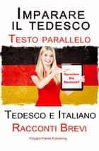 Imparare il tedesco - Bilingue (Testo parallelo) Racconti Brevi (Tedesco e Italiano) ebook by Polyglot Planet Publishing