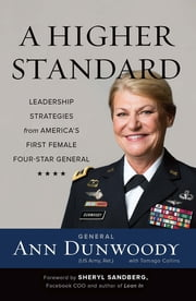 A Higher Standard - Leadership Strategies from America's First Female Four-Star General ebook by Ann Dunwoody,Sheryl Sandberg