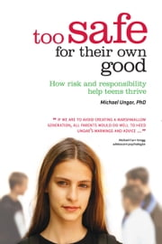 Too Safe For Their Own Good - How risk and responsibility help teens thrive ebook by Michael Ungar