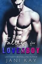 Falling for Loverboy - Sex & Secrets, #2 ebook by Jani Kay