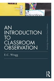 An Introduction to Classroom Observation (Classic Edition) ebook by Ted Wragg