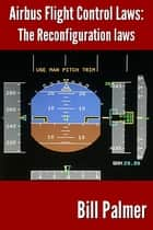 Airbus Flight Control Laws: The Reconfiguration Laws ebook by Bill Palmer