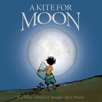 A Kite For Moon audiobook by Jane Yolen