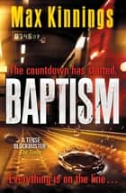 Baptism - An Ed Mallory Thriller ebook by Max Kinnings