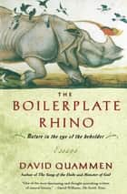 The Boilerplate Rhino - Nature in the Eye of the Beholder ebook by David Quammen