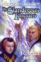By Slanderous Tongues ebook by Mercedes Lackey,Roberta Gellis