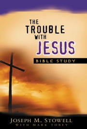 The Trouble With Jesus Study Guide ebook by Joseph M Stowell III