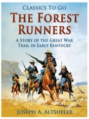 The Forest Runners / A Story of the Great War Trail in Early Kentucky ebook by Joseph A. Altsheler