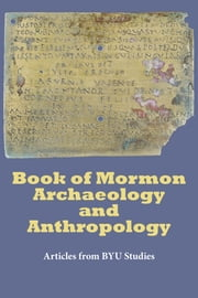 Book of Mormon Archaeology and Anthropology - Articles from BYU Studies ebook by BYU Studies