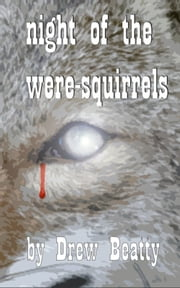 Night of the Were-Squirrels ebook by Drew Beatty