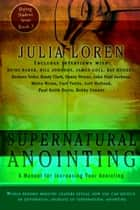 Supernatural Anointing: A Manual for Increasing Your Anointing 電子書 by Julia Loren, Barbara Yoder, Bill Johnson,...
