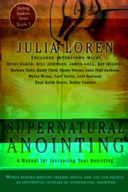 Supernatural Anointing: A Manual for Increasing Your Anointing ebook by Julia Loren, Barbara Yoder, Bill Johnson,...