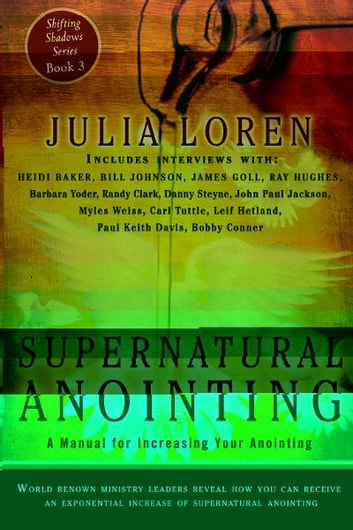 Supernatural Anointing: A Manual for Increasing Your Anointing ebook by Julia Loren,Barbara Yoder,Bill Johnson,Heidi Baker,James W. Goll,Ray Hughes,Barbara Yoder,Randy Clark,Danny Steyne,John Paul Jackson,Myles Weiss,Carl Tuttle,Leif Hetland,Paul Keith Davis,Bobby Conner