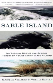 Sable Island - The Strange Origins and Curious History of a Dune Adrift in the Atlantic ebook by Marq de Villiers,Sheila Hirtle