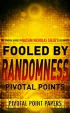 Fooled by Randomness Pivotal Points ebook by Pivotal Point Papers