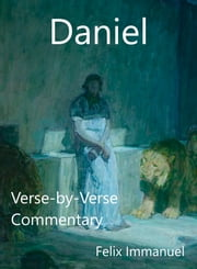 Daniel: Verse-by-Verse Commentary ebook by Felix Immanuel