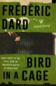 Bird in a Cage ebook by Frédéric Dard,David Bellos