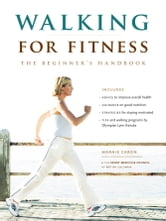Walking for Fitness - The Beginner's Handbook ebook by Sport Medicine Council of British Columbia,Marnie Caron