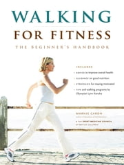 Walking for Fitness - The Beginner's Handbook ebook by Sport Medicine Council of British Columbia, Marnie Caron