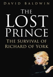Lost Prince - The Survival of Richard of York ebook by David Baldwin