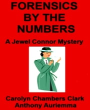 Forensics by the Numbers: A Jewel Connor Mystery ebook by Carolyn Chambers Clark