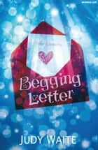 Begging Letter ebook by Judy Waite