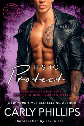 His to Protect: A Bodyguard Bad Boys/Masters and Mercenaries Novella ebook by Carly Phillips,Lexi Blake
