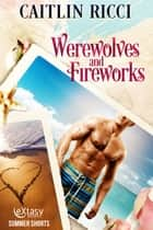 Werewolves and Fireworks ebook by Caitlin Ricci