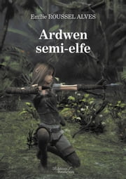 Ardwen semi-elfe ebook by Emilie Roussel Alves