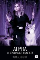 Alpha - L'alliance funeste- Tome 3 ebook by Gwen Wood