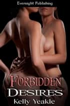 Forbidden Desires ebook by Kelly Yeakle