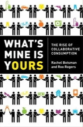 What's Mine Is Yours - The Rise of Collaborative Consumption ebook by Rachel Botsman,Roo Rogers