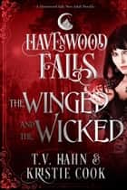 The Winged & the Wicked - A Havenwood Falls Novella ebook by Kristie Cook, T.V. Hahn