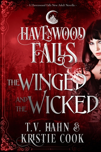 The Winged & the Wicked - A Havenwood Falls Novella ebook by Kristie Cook,T.V. Hahn