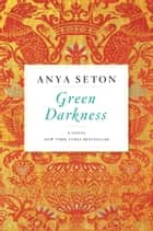 Green Darkness ebook by Anya Seton