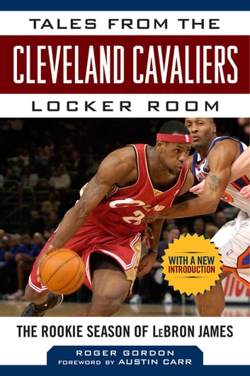 Tales from the Cleveland Cavaliers Locker Room - The Rookie Season of LeBron James ebook by Roger Gordon