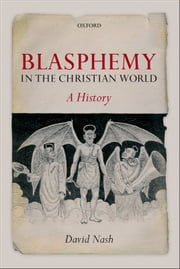 Blasphemy in the Christian World : A History ebook by David Nash