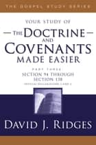 The Doctrine and Covenants Made Easier, Part 3 ebook by David J. Ridges