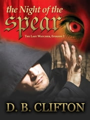 The Night of the Spear ebook by D. B. Clifton
