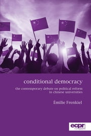 Conditional Democracy - The Contemporary Debate on Political Reform in Chinese Universities ebook by Émilie Frenkiel