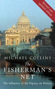 The Fisherman's Net: The Influence of the Papacy on History ebook by Michael  Collins