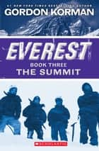 Everest Book Three: The Summit ebook by Gordon Korman