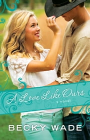 A Love Like Ours (A Porter Family Novel Book #3) ebook by Becky Wade