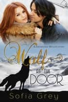 Wolf at the Door - Snowdonia Wolves, #1 ebook by Sofia Grey