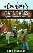 A Cowboy's Tall Tales ebook by Gary Winstead